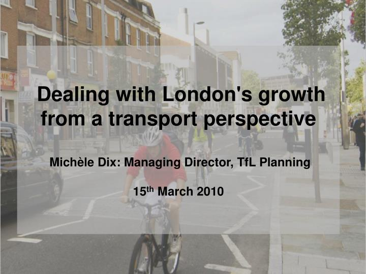 Dealing with London's growth from a transport perspective