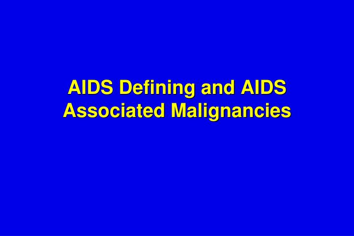aids defining and aids associated malignancies n.