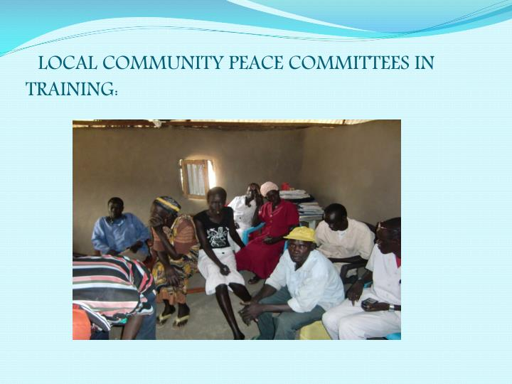 LOCAL COMMUNITY PEACE COMMITTEES IN TRAINING: