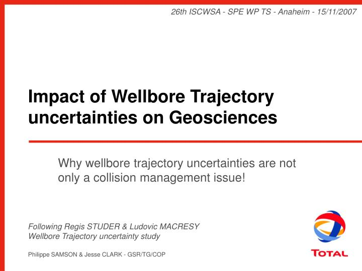 why wellbore trajectory uncertainties are not only a collision management issue n.