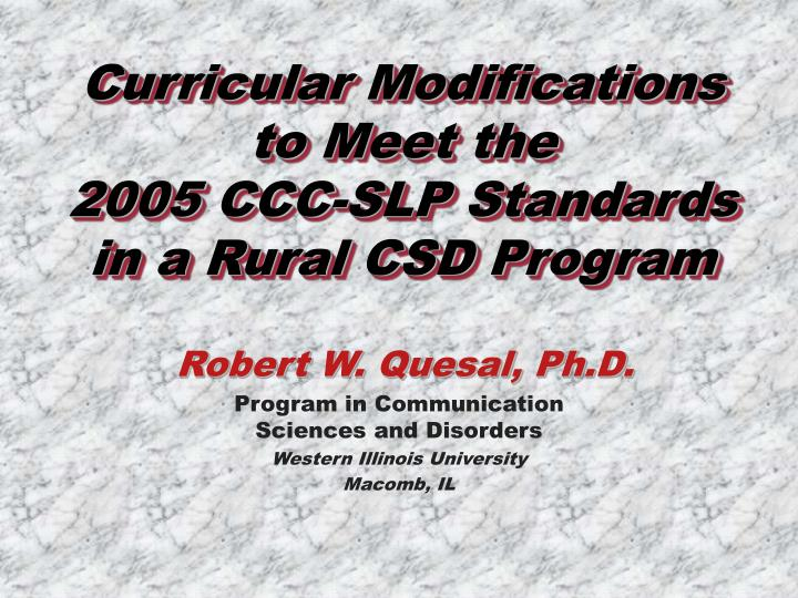 curricular modifications to meet the 2005 ccc slp standards in a rural csd program n.