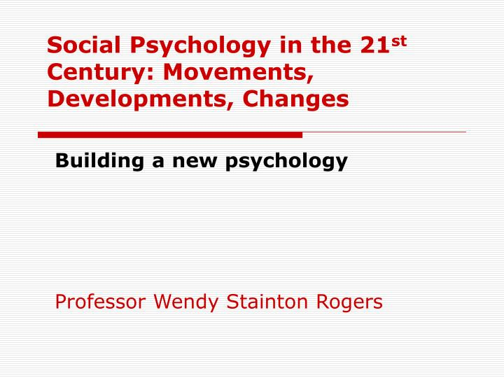 social psychology in the 21 st century movements developments changes n.