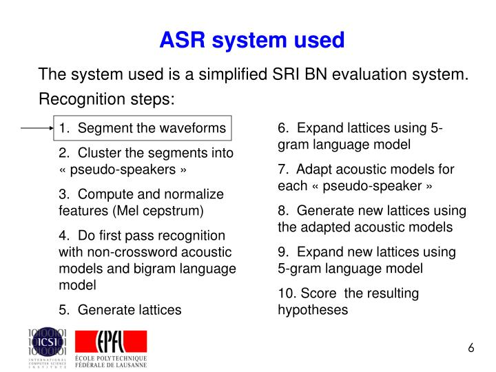 The system used is a simplified SRI BN evaluation system.