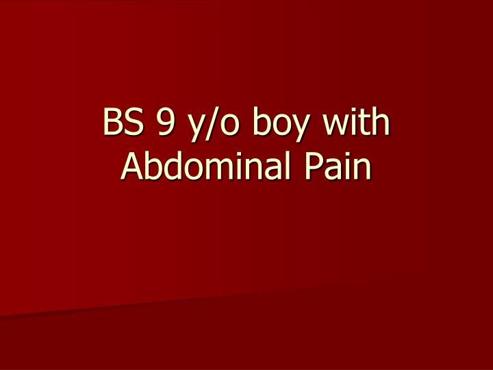 bs 9 y o boy with abdominal pain n.
