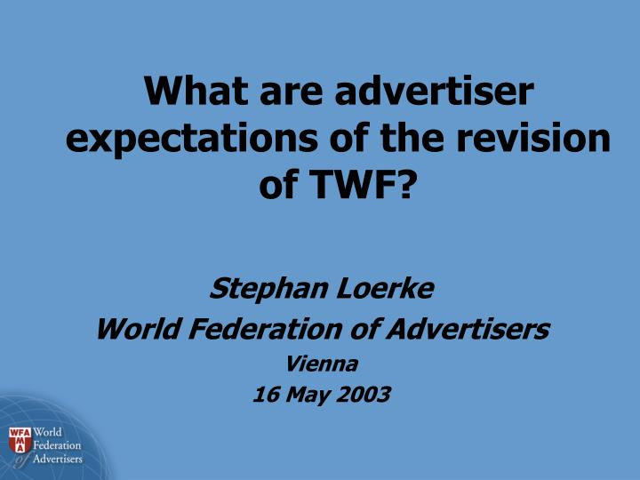 What are advertiser expectations of the revision of twf