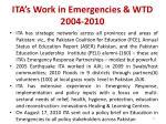 ita s work in emergencies wtd 2004 2010