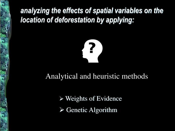 analyzing the effects of spatial variables on the location of deforestation by applying: