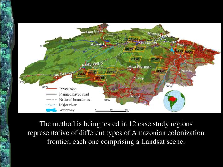 The method is being tested in 12 case study regions representative of different types of Amazonian colonization frontier, each one comprising a Landsat scene.