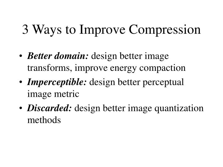 3 Ways to Improve Compression