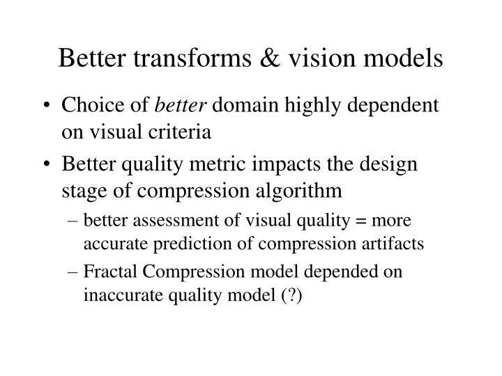 Better transforms & vision models