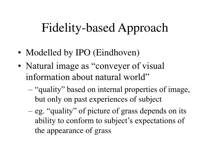 Fidelity-based Approach