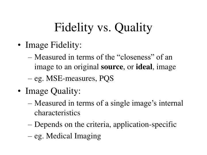 Fidelity vs. Quality