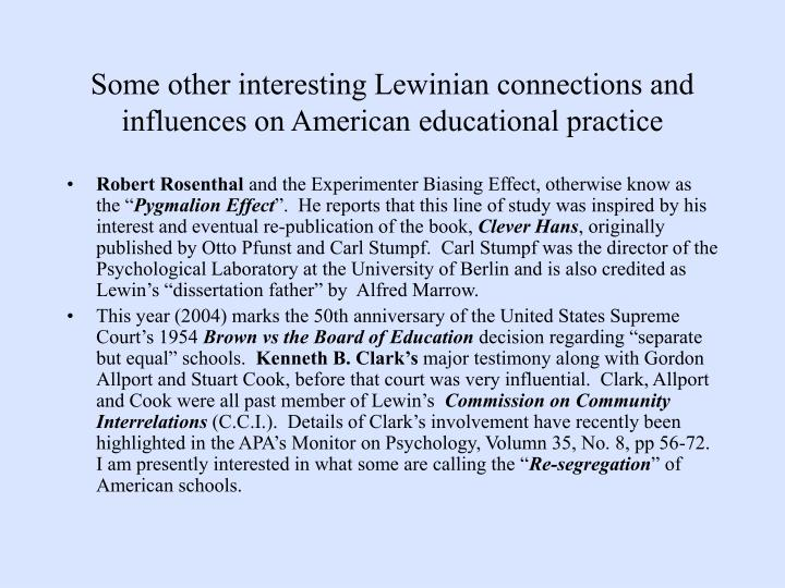 Some other interesting Lewinian connections and influences on American educational practice
