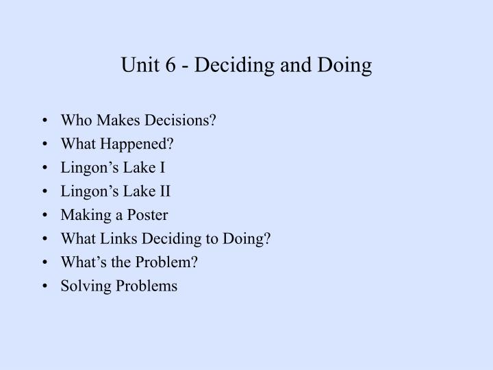 Unit 6 - Deciding and Doing