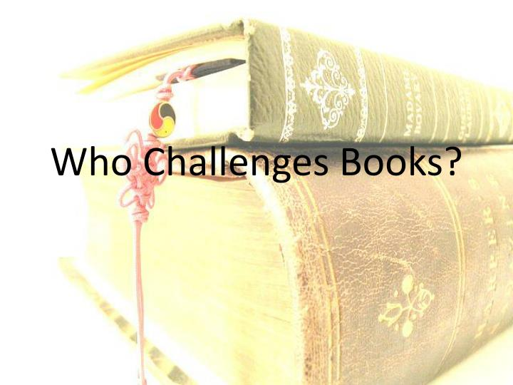 Who Challenges Books?