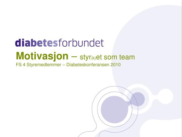 motivasjon styr k et som team fs 4 styremedlemmer diabeteskonferansen 2010 n.