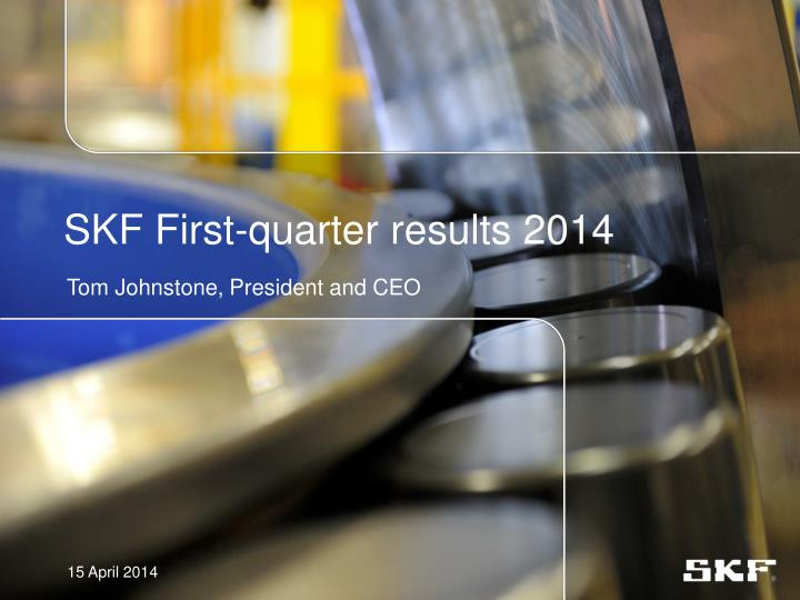 skf first quarter results 2014 n.