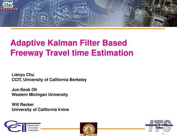 PPT - Adaptive Kalman Filter Based Freeway Travel time Estimation