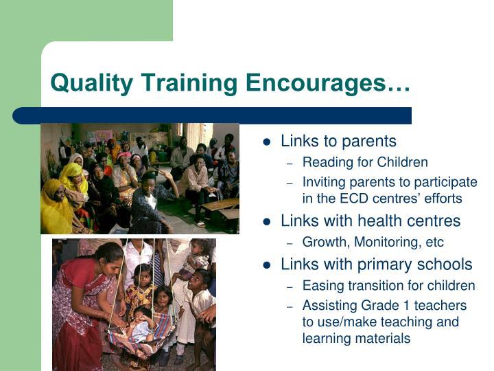 Quality Training Encourages…
