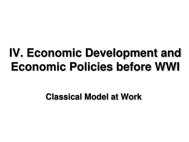 iv economic development and economic policies before wwi n.