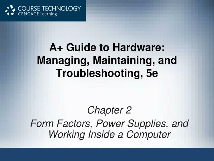 a guide to hardware chapter 10 Master it hardware and software installation, configuration, repair, maintenance, and troubleshooting and fully prepare for the comptia® a+ 220-901 and 220-902 exams this all-in-one textbook and lab manual is a real-world guide to learning how to connect, manage, and troubleshoot multiple devices in authentic it scenarios.