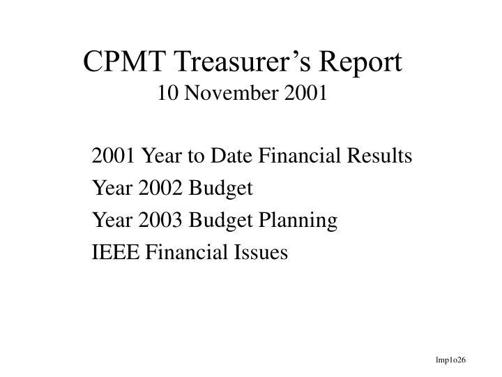 Cpmt treasurer s report 10 november 2001