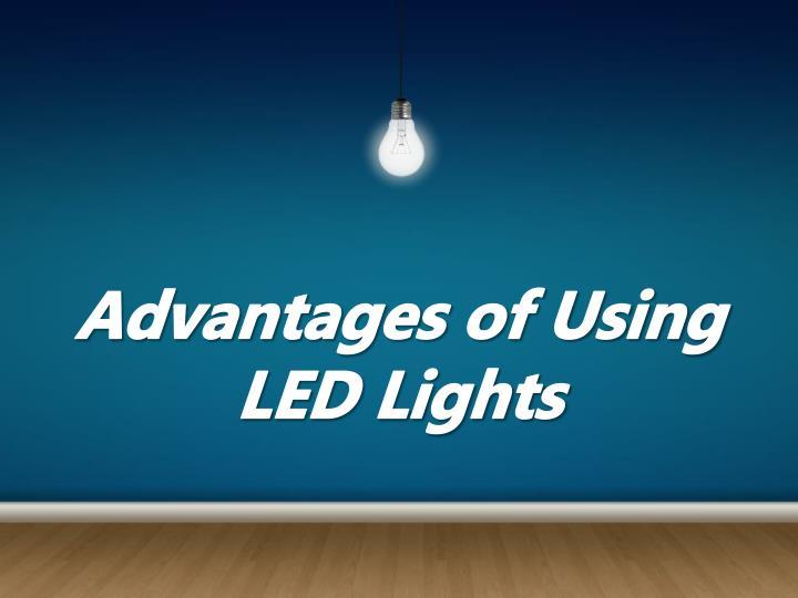 advantages of using led lights n.