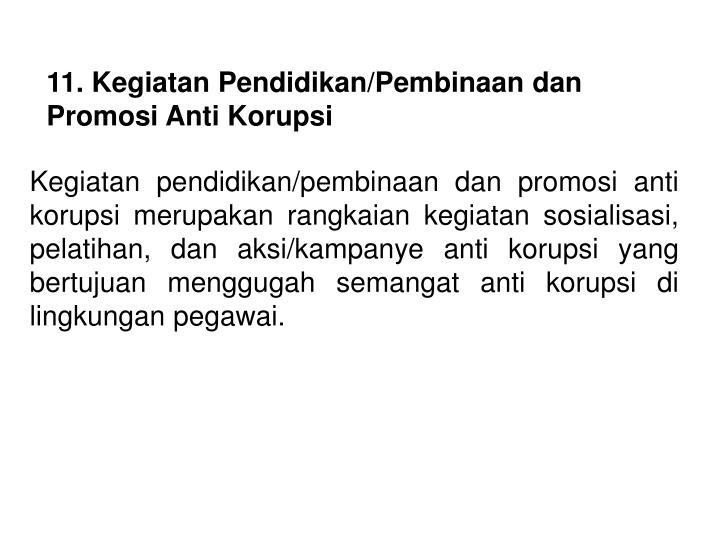 11. Kegiatan Pendidikan/Pembinaan dan Promosi Anti Korupsi