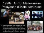 1990s gpibi menekankan pelayanan di kota kota kunci