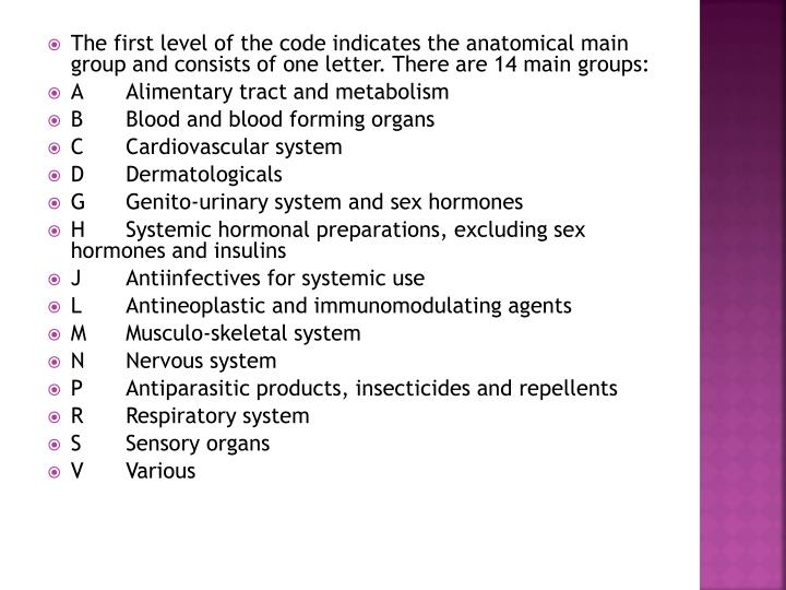 The first level of the code indicates the anatomical main group and consists of one letter. There are 14 main groups: