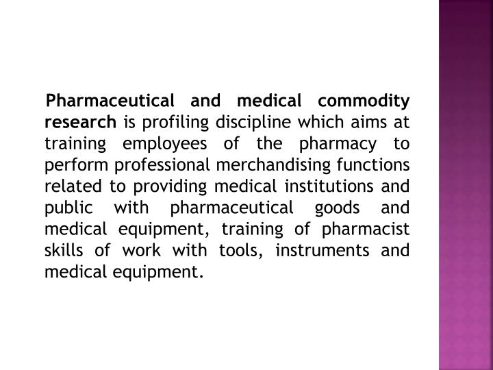 Pharmaceutical and medical commodity research