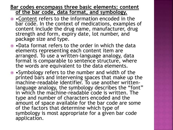 Bar codes encompass three basic elements: content of the bar code, data format, and
