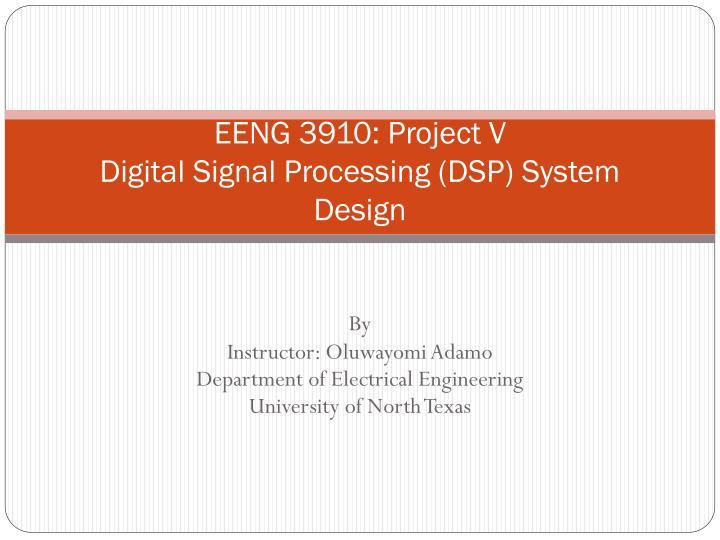 eeng 3910 project v digital signal processing dsp system design n.