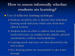 how to assess informally whether students are learning