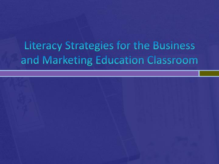literacy strategies for the business and marketing education classroom n.