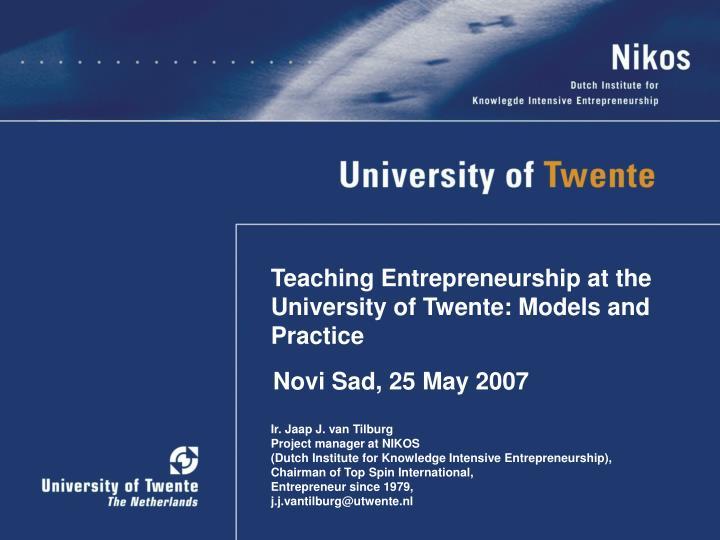Teaching Entrepreneurship at the University of Twente: Models and Practice