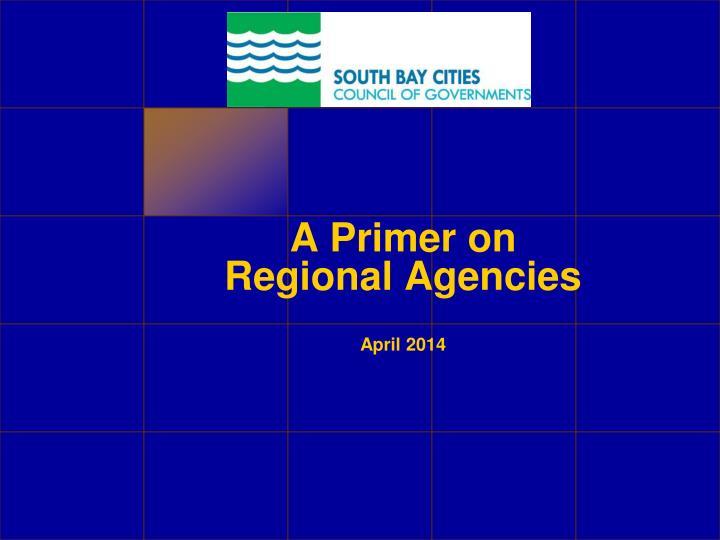 a primer on regional agencies april 2014 n.