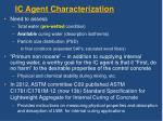 ic agent characterization