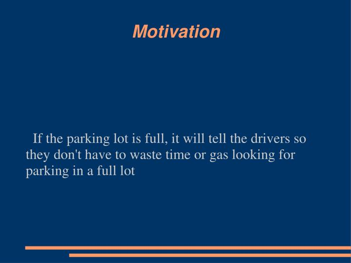 If the parking lot is full, it will tell the drivers so they don't have to waste time or gas looki...