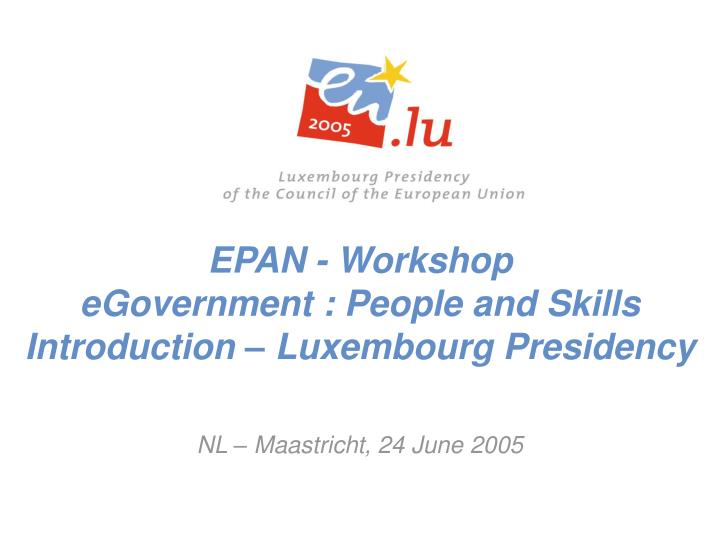 epan workshop egovernment people and skills introduction luxembourg presidency