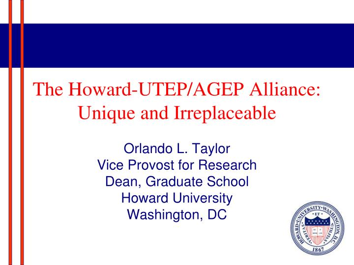 the howard utep agep alliance unique and irreplaceable n.