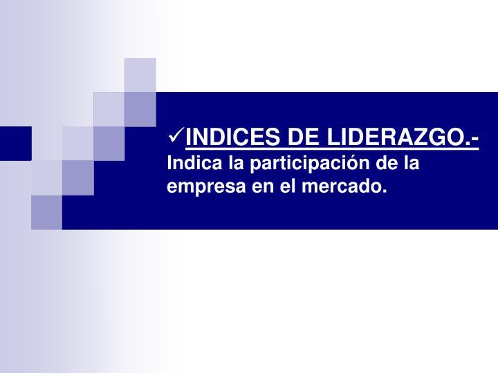 INDICES DE LIDERAZGO.-