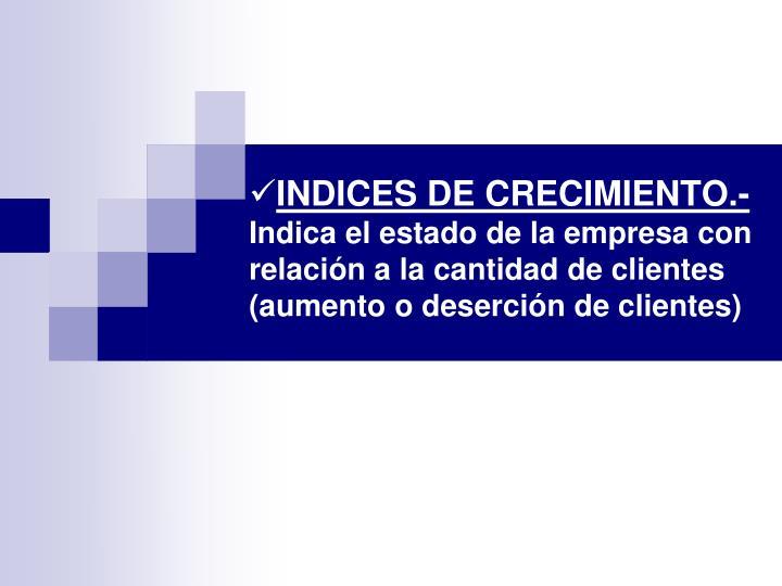 INDICES DE CRECIMIENTO.-