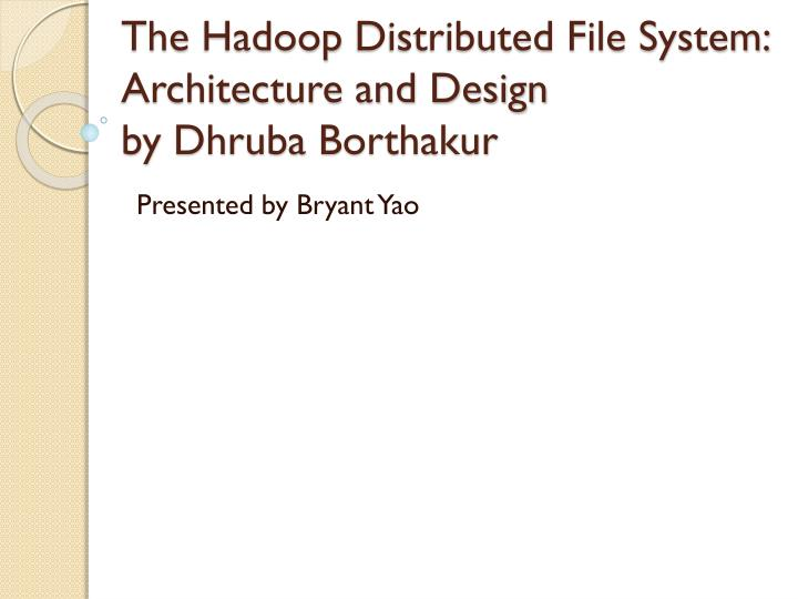 Ppt The Hadoop Distributed File System Architecture And Design By Dhruba Borthakur Powerpoint Presentation Id 3401942