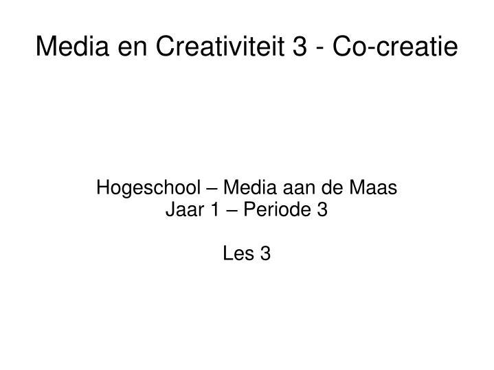 Hogeschool media aan de maas jaar 1 periode 3 les 3
