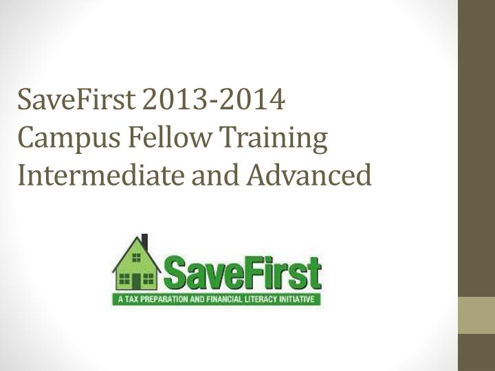 savefirst 2013 2014 campus fellow training intermediate and advanced n.