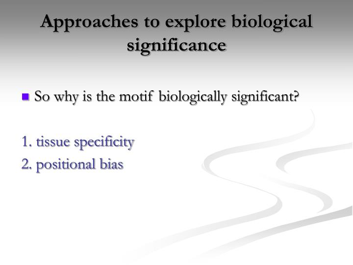 Approaches to explore biological significance