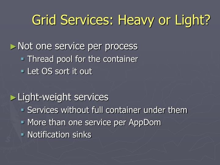 Grid Services: Heavy or Light?