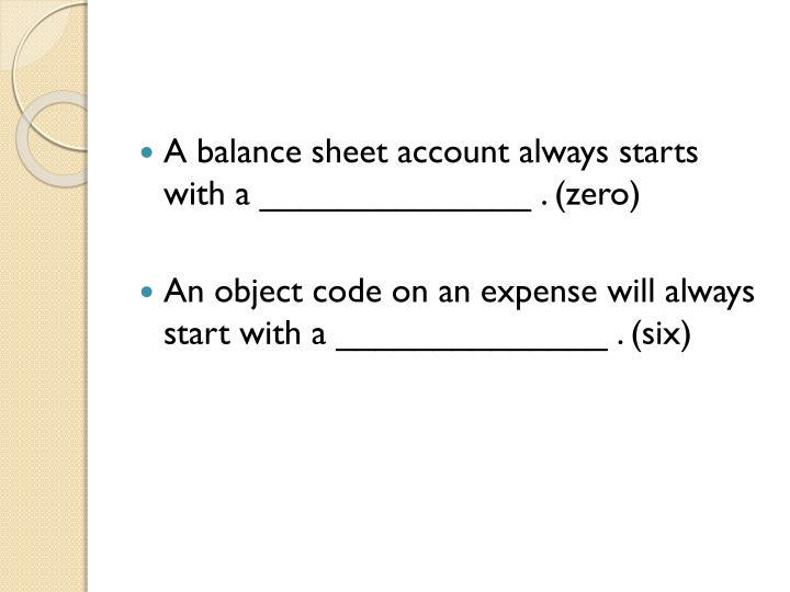 A balance sheet account always starts with a ______________ . (zero)