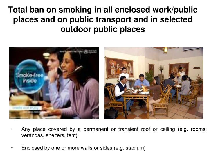 Total ban on smoking in all enclosed work/public places and on public transport and in selected outd...